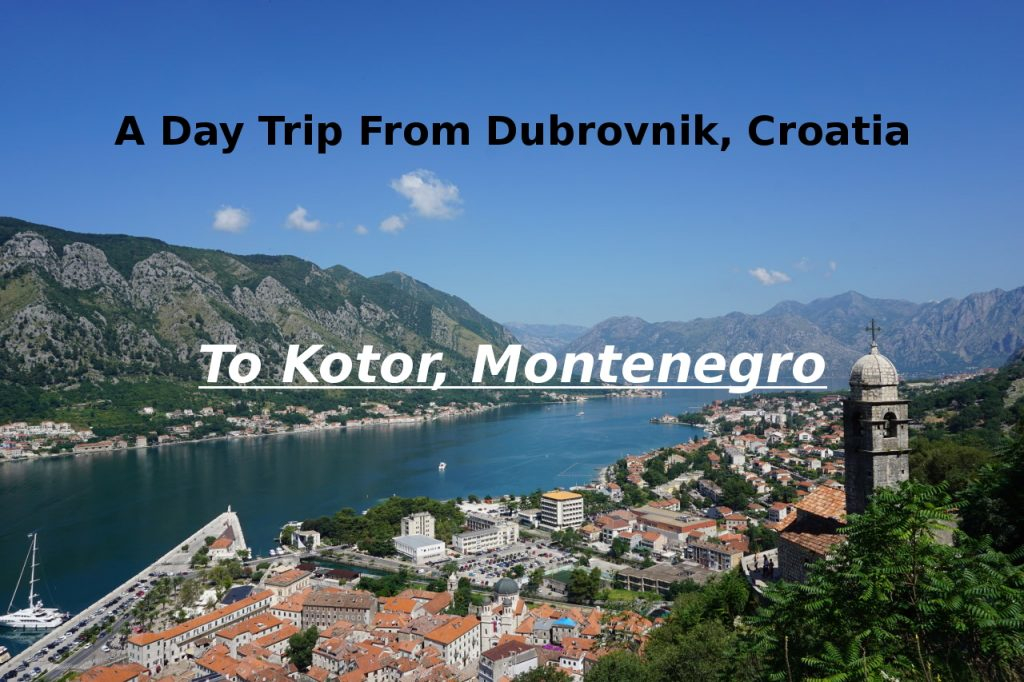 A Day Trip from Dubrovnik, Croatia to Beautiful Kotor, Montenegro
