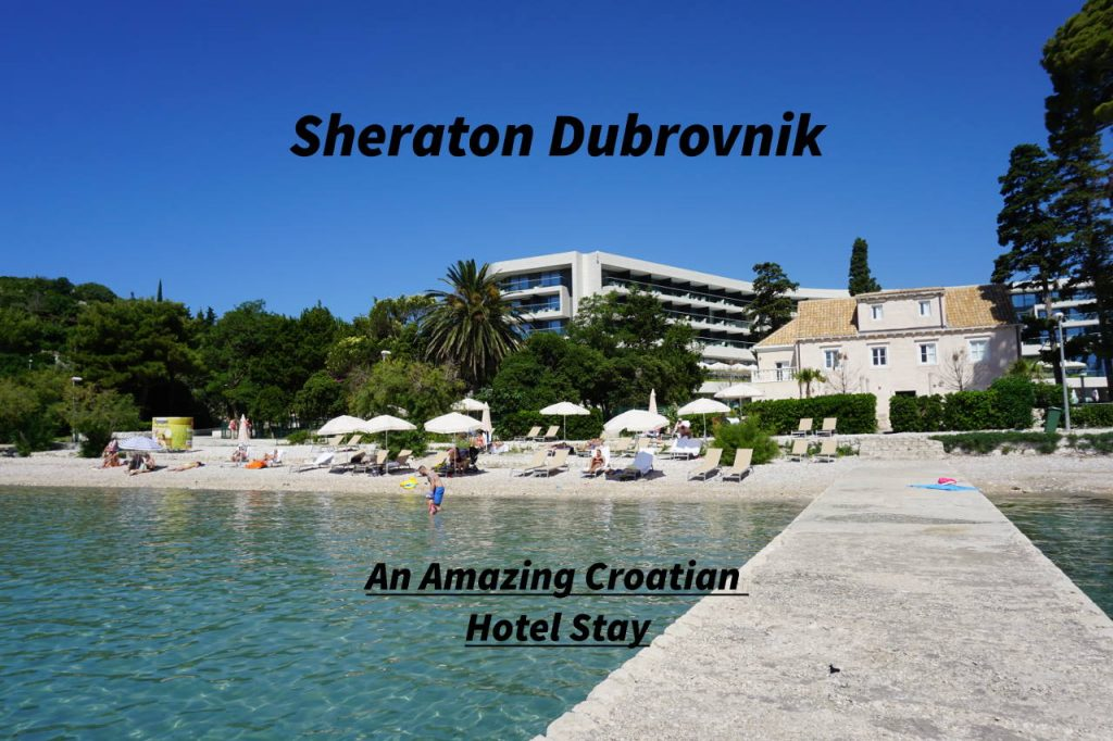 Hotel review of the amazing Sheraton Dubrovnik Riviera in Croatia
