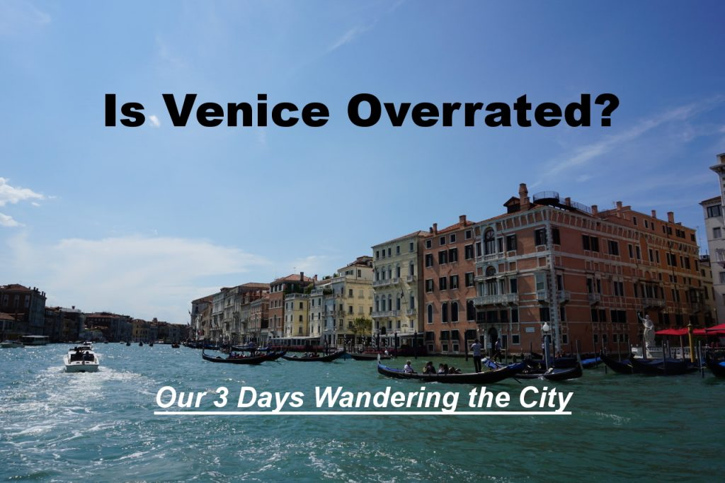 Is Venice Overrated? Our 3 days wandering the city